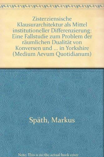 Zisterziensische Klausurarchitektur als Mittel institutioneller Differenzierung : eine Fallstudie zum Problem der räumlichen Dualität von Konversen und Mönchen am Beispiel der hochmittelalterlichen Klöster in Yorkshire.