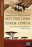 Mit der Liebe einer Löwin: Wie ich die Frau eines Samburu-Kriegers wurde - Christina Hachfeld-Tapukai