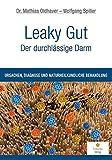Leaky Gut - Der durchlässige Darm: Ursachen, Diagnose und naturheilkundliche Behandlung - Mathias Oldhaver, Wolfgang Spiller