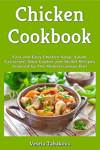 Chicken Cookbook Fast And Easy Chicken Soup Salad Casserole Slow