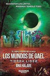 LOS MUNDOS DE GAEL: TIERRA LÍDER par Ana Halabe