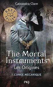 """Afficher """"La Cité des ténèbres. Les Origines n° 1<br /> The Mortal Instruments. Les Origines.T1. L'Ange mécanique"""""""