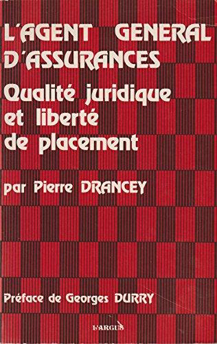 L'Agent général d'assurances: Qualité juridique, liberté de placement par P Drancey