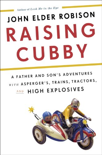 Raising Cubby: A Father and Son's Adventures with Asperger's, Trains, Tractors, and High Explosives (English Edition)