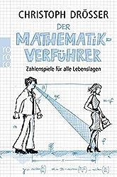 Der Mathematikverführer: Zahlenspiele für alle Lebenslagen