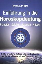 Einführung in die Horoskopdeutung. Planeten, Zeichen, Häuser und Aspekte, Das umfassende Einstiegswerk in die Astrologie und praktisches Handbuch zum Nachschlagen