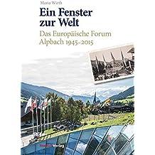 Ein Fenster zur Welt: Das Europäische Forum Alpbach 1945–2015
