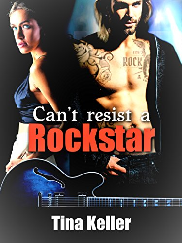 Can't resist a Rockstar: Wer kann schon einem Rockstar widerstehen? von [Keller, Tina]