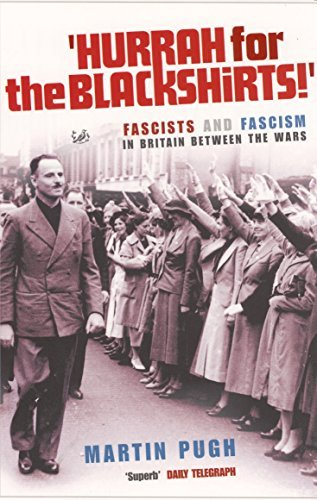 Hurrah for the Blackshirts!: Fascists and Fascism in Britain Between the Wars by Martin Pugh(2006-03-01)