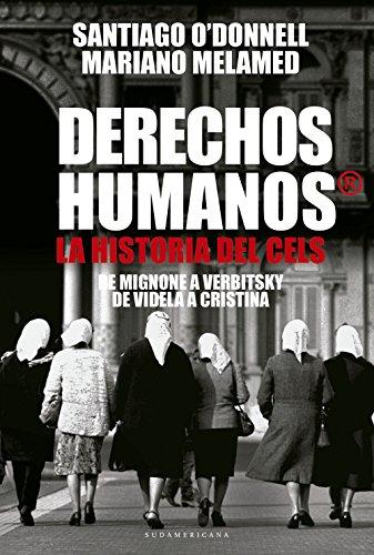 Derechos humanos: La Historia del CELS. De Mignone a Vertbitsky. De Videla a Cristina
