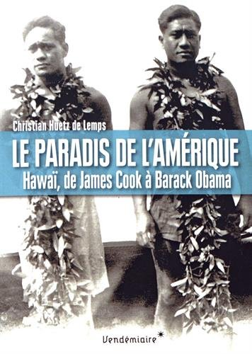Le paradis de l'Amérique : Hawaï, de James Cook à Barack Obama