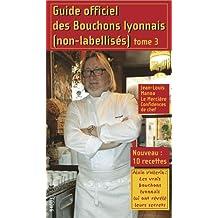 Guide officiel des bouchons lyonnais non-labellisés : Tome 3