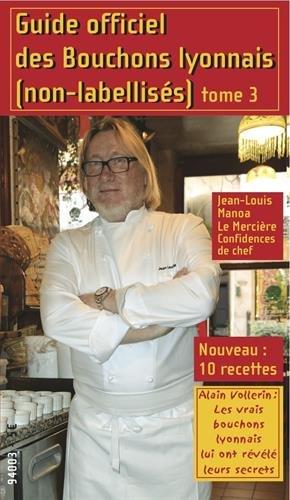 Guide officiel des bouchons lyonnais (non-labellisés) : Tome 3