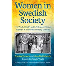 Women in Swedish Society: The Work, Health and Life Experiences of Women in Twentieth-century Sweden (Scandinavia and the Baltic - Transnational and International Challenges)