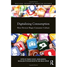 Digitalizing Consumption: How Devices Shape Consumer Culture (Routledge Interpretive Marketing Research)