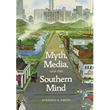Myth, Media, and the Southern Mind by SMITH STEPHEN (1986-07-01)