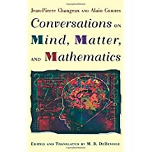 Conversations on Mind, Matter, and Mathematics by Jean-Pierre Changeux (1998-12-27)