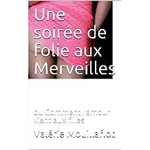 Une soirée de folie aux Merveilles: ou Comment l'amour vient aux filles (dans l'intimité de Valérie t. 12)