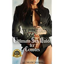 Sex position: Sex position plus ultimate Sex Guide for Couples: Have More improvement, More Passion and have the most satisfying sex Life (Sex Guide, for ... relationships, Sex A (English Edition)