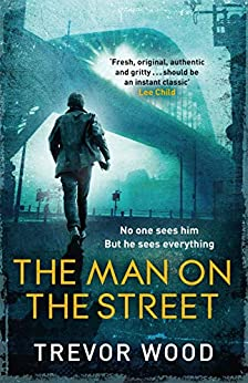The Man on the Street: a completely addictive crime thriller for fans of Ian Rankin and Robert Galbraith van [Wood, Trevor]