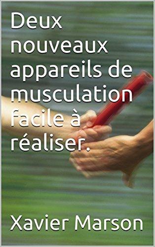 Deux nouveaux appareils de musculation facile à réaliser. par Xavier Marson