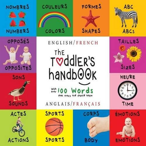 The Toddler's Handbook: Bilingual (English / French) (Anglais / Français) Numbers, Colors, Shapes, Sizes, ABC Animals, Opposites, and Sounds, with ... Early Readers: Children's Learning Books) par Dayna Martin