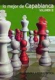 Lo mejor de capablanca II - mi Carrera ajedrecista (Partidas (casa Del Ajedrez)