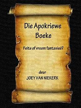 Die Apokriewe Boeke (Feite of vroom fantasieë?) (Afrikaans Edition) de [van Niekerk, Joey]