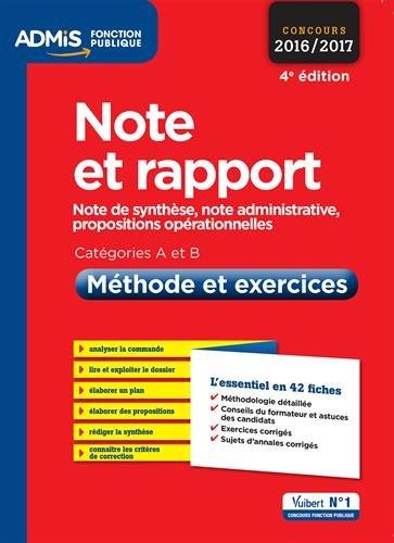 Note et rapport - Mthode et exercices - Catgories A et B - L'essentiel en 42 fiches - Note de synthse, note administrative, propositions oprationnelles - Concours 2016-2017