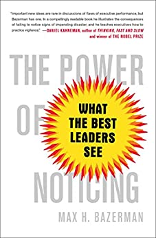 The Power of Noticing: What the Best Leaders See by [Bazerman, Max]