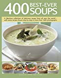 400 Best-Ever Soup: A Fabulous Collection of Delicious Soups from All Over the