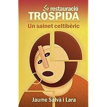La restauració tròspida: Un sainet celtibèric (Catalan Edition)