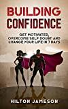 #5: Building Confidence: Get Motivated, Overcome Self Doubt and Change Your Life In 7 Days