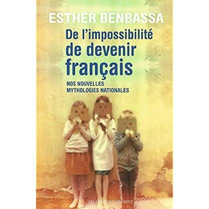 De l'impossibilité de devenir français: Nos nouvelles mythologies nationales (LIENS QUI LIBER)