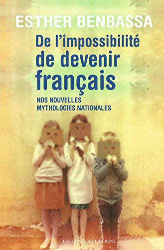 De l'impossibilité de devenir français: Nos nouvelles mythologies nationales