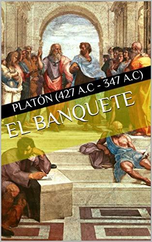 El Banquete por Platón (427 a.C - 347 a.C)