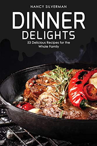 Dinner Delights: 53 Delicious Recipes for the Whole Family (English Edition)