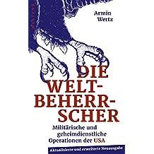 Die Weltbeherrscher: Militärische und geheimdienstliche Operationen der USA im Ausland