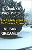 A Cloak Of Pure White: The Fourth Inspector McClennan Mystery (The Inspector McClennan Mysteries Book 4)