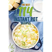 The Best 114 Instant Pot Recipes: The Culinary Experience of a Lifetime (English Edition)