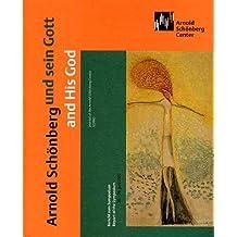 Arnold Schönberg und sein Gott | and His God: Bericht zum Symposium | Report of the Symposium 26.-29. Juni 2002 (Journal of the Arnold Schönberg Center)