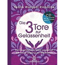 """Die drei Tore zur Gelassenheit: Den leuchtenden Geist erwecken – ein neuer Zugang zur Meditation mit """"Meditations-CD"""""""