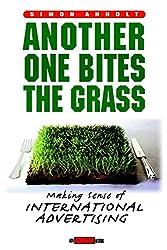 Another One Bites the Grass: Making Sense of International Advertising: Creating International Ad Campaigns That Make Sense (Adweek Books)