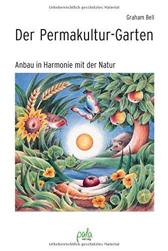 Der Permakultur-Garten: Anbau in Harmonie mit der Natur Graham Bell