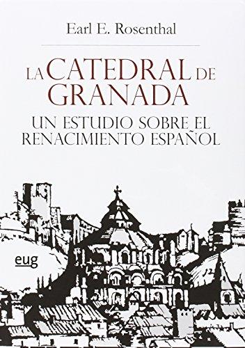 LA CATEDRAL DE GRANADA UN ESTUDIO SOBRE EL RENACIMIENTO ESPAÑOL (Colección Arte y Arqueología)
