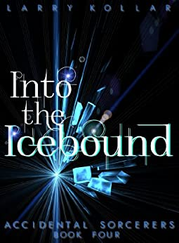 Into the Icebound (Accidental Sorcerers Book 4) (English Edition) di [Kollar, Larry]