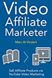 Video Affiliate Marketer: Sell Affiliate Products via YouTube Video Marketing (English Edition)