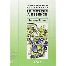 CAHIER TECHNIQUE AUTOMOBILE : LE MOTEUR A ESSENCE. Tome 1