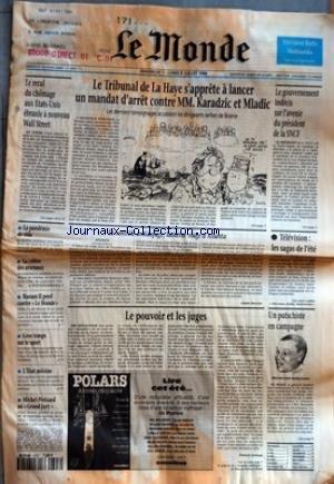 MONDE (LE) [No 16001] du 07/07/1996 - LE RECUL DU CHOMAGE AUX ETATS-UNIS EBRANLE A NOUVEAU WALL STREET - LA PANDEMIE DE SIDA - LA COLERE DES ARSENAUX - HASSAN II PERD CONTRE LE MONDE - GROS TEMPS SUR LE SPORT - L'ETAT MECENE - MICHEL PERICARD AU GRAND JURY - LE TRIBUNAL DE LA HAYE S'APPRETE A LANCER UN MANDAT D'ARRET CONTRE MM. KARADZIC ET MLADIC - LE CONTROLE ANTIDOPAGE, LANTERNE ROUGE D'ATLANTA PAR ALAIN MERCIER - LE POUVOIR ET LES JUGES PAR PATRICK JARREAU - LE GOUVERNEMENT INDECIS SUR L'AVE