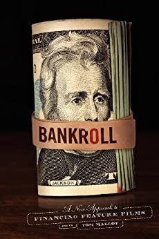 Bankroll, 2nd edition: A New Approach to Financing Feature Films von [Malloy, Tom]